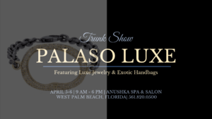 Palaso Luxe Trunk Show in West Palm Beach, FL