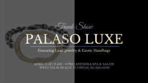 Palaso Luxe Trunk Show at Anushka Spa & Salon in West Palm Beach, FL